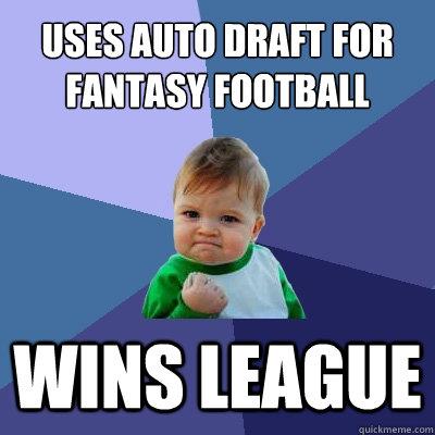 Uses auto draft for fantasy football wins league Success Kid