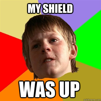my shield was up - my shield was up  Angry School Boy