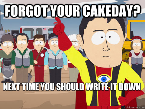 Forgot your cakeday? Next time you should write it down - Forgot your cakeday? Next time you should write it down  Captain Hindsight