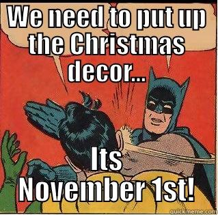 Too Soon - WE NEED TO PUT UP THE CHRISTMAS DECOR... ITS NOVEMBER 1ST! Slappin Batman
