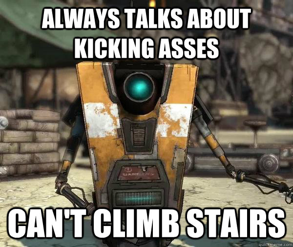always talks about kicking asses can't climb stairs