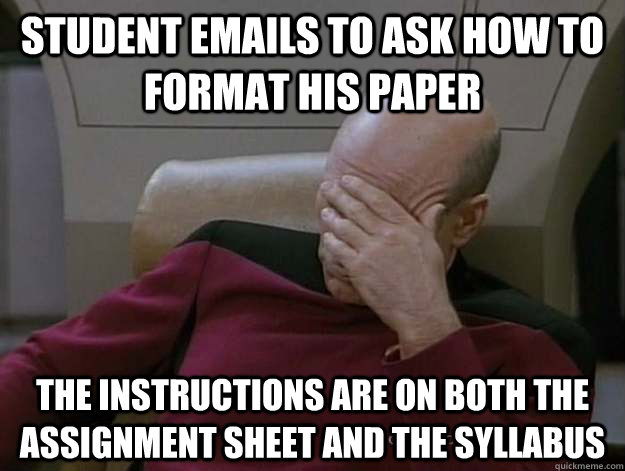 Student emails to ask how to format his paper The instructions are on both the assignment sheet and the syllabus