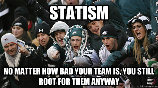 statism no matter how bad your team is, you still root for them anyway - statism no matter how bad your team is, you still root for them anyway  statism eagles