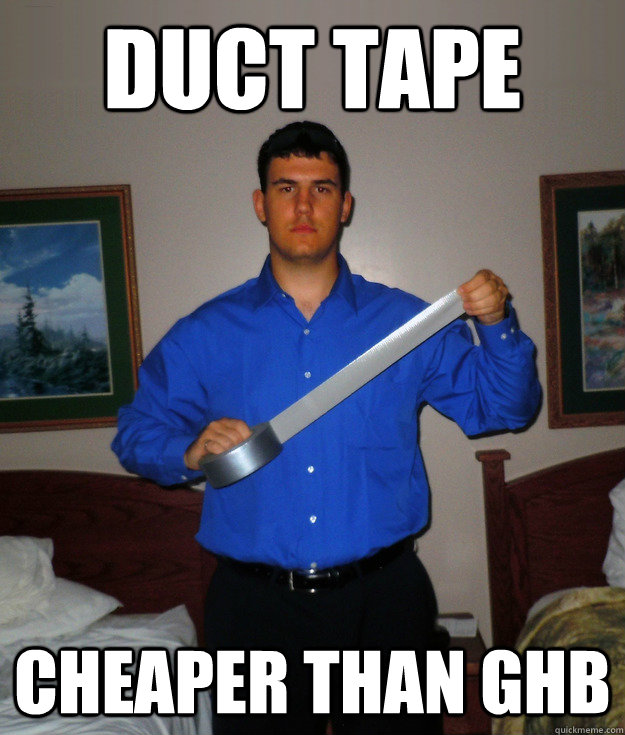 Duct Tape Cheaper than GHB - Duct Tape Cheaper than GHB  Duct Tape Dylan