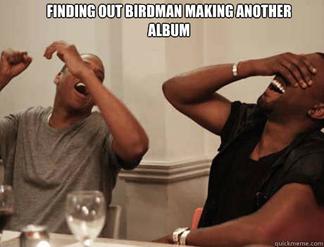 finding out birdman making another album