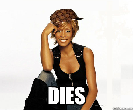 dies  Scumbag Whitney Houston