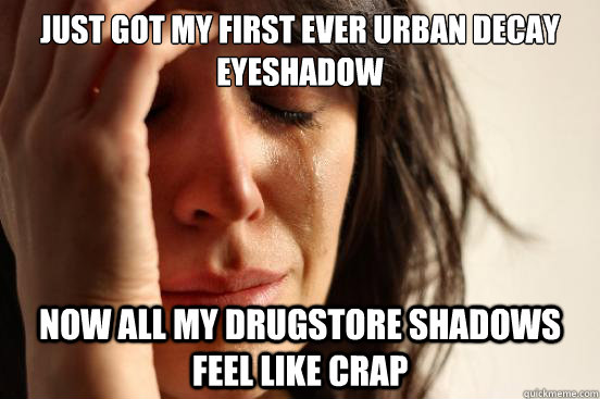 Just got my first ever Urban Decay eyeshadow  now all my drugstore shadows feel like crap - Just got my first ever Urban Decay eyeshadow  now all my drugstore shadows feel like crap  Misc