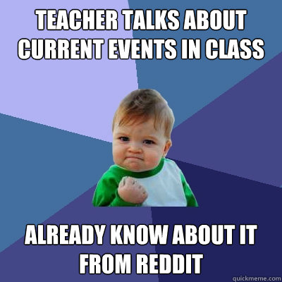 Teacher Talks about current events in class Already know about it from Reddit - Teacher Talks about current events in class Already know about it from Reddit  Success Kid