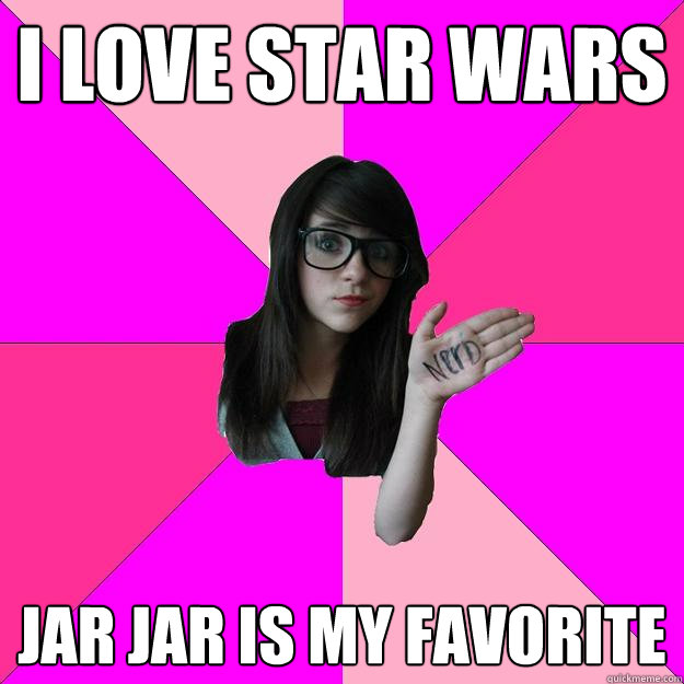 I love star wars jar jar is my favorite - I love star wars jar jar is my favorite  Idiot Nerd Girl