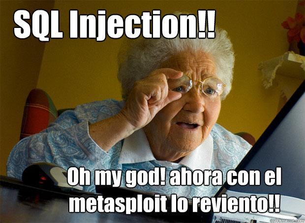 f1967b61cd4b0a51b5831f0434b1cbce70d35699a540bf69d44f1d380d1f788e sql injection!! oh my god! ahora con el metasploit lo reviento,Injection Meme