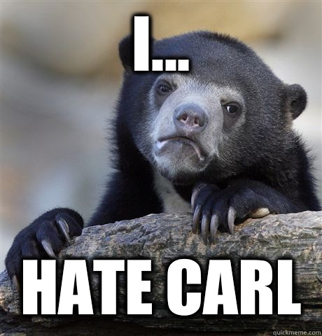 I... Hate Carl - I... Hate Carl  Confession Bear