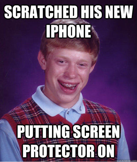 Scratched his new iphone putting screen protector on - Scratched his new iphone putting screen protector on  Bad Luck Brian