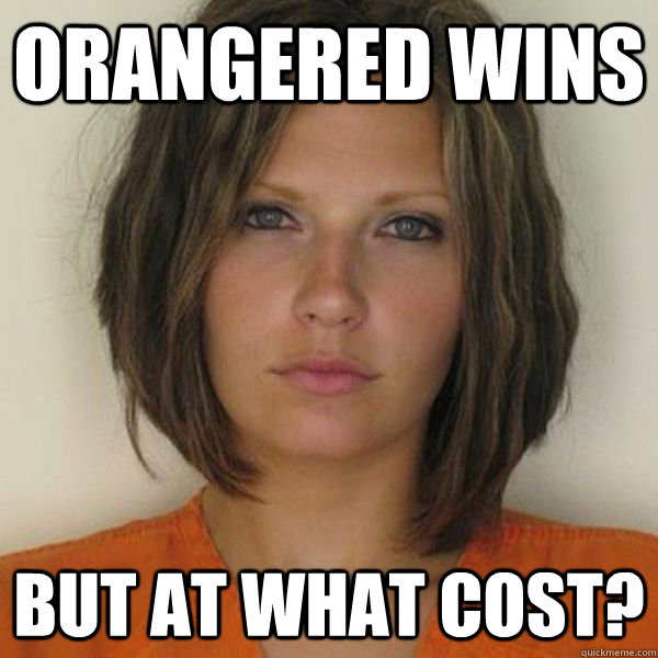 orangered wins but at what cost? - orangered wins but at what cost?  Attractive Convict