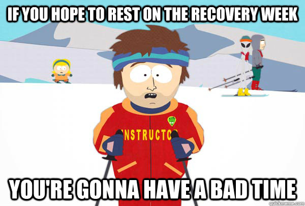 If you hope to rest on the recovery week You're gonna have a bad time - If you hope to rest on the recovery week You're gonna have a bad time  Super Cool Ski Instructor