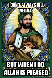I don't always kill infidels But when I do, Allah is pleased - I don't always kill infidels But when I do, Allah is pleased  most interesting mohamad