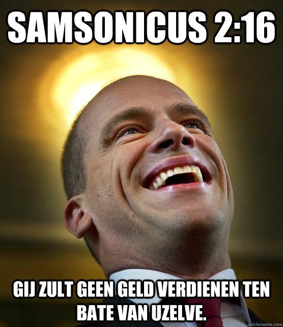 Samsonicus 2:16 Gij zult geen geld verdienen ten bate van uzelve.