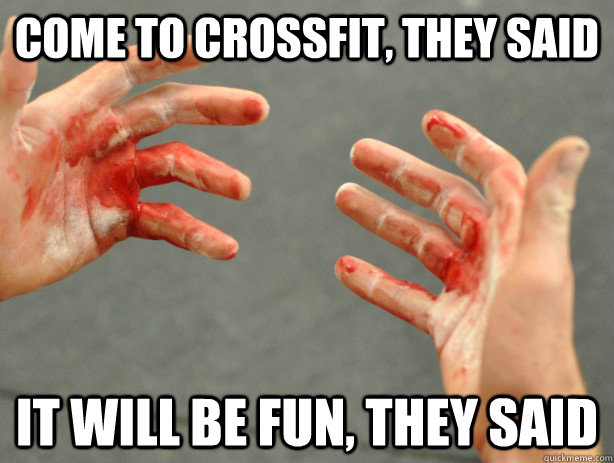 come to crossfit, they said it will be fun, they said