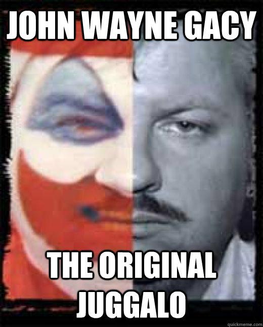 John wayne Gacy The original Juggalo  Juggalo