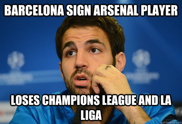 Barcelona Sign Arsenal Player Loses Champions League and La Liga - Barcelona Sign Arsenal Player Loses Champions League and La Liga  Miicksta Meme