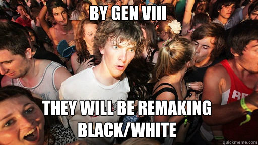 By Gen VIII They will be remaking Black/white - By Gen VIII They will be remaking Black/white  Sudden Clarity Clarence