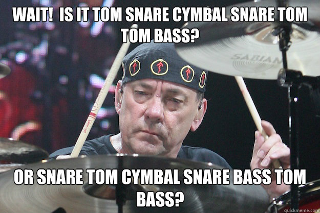 Wait!  Is it tom snare cymbal snare tom tom bass? Or snare tom cymbal snare bass tom bass?