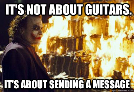 It's not about Guitars. It's about sending a message