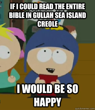 If I could read the entire bible in Gullah Sea Island Creole I would be so happy - If I could read the entire bible in Gullah Sea Island Creole I would be so happy  Craig - I would be so happy