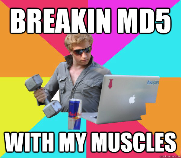 Breakin MD5 with my muscles  Brogrammer