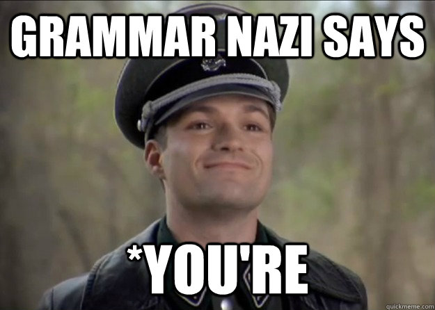 Grammar Nazi says *you're