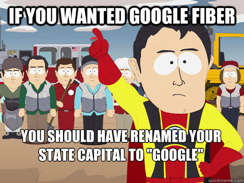 If you wanted Google Fiber You should have renamed your state capital to