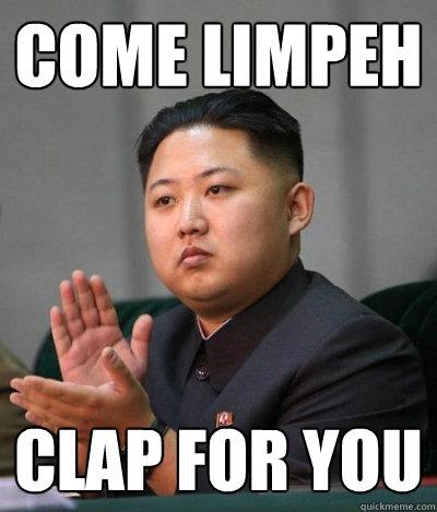 Come Limpeh  Clap for you - Come Limpeh  Clap for you  unimpressed kim jong un