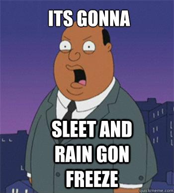 ITs GONna Sleet and Rain gon freeze  Ollie Williams