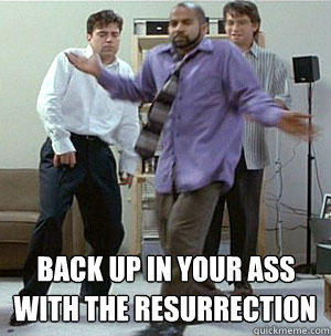 Back Up In That Ass With The Resurrection 7