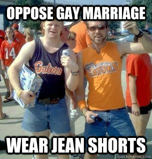 f1e414950ccb7bfffd8b9d4a6cf4e9e18075d00673b3de1aed5ceaaad013c692 oppose gay marriage wear jean shorts college conservatives,Jean Shorts Meme