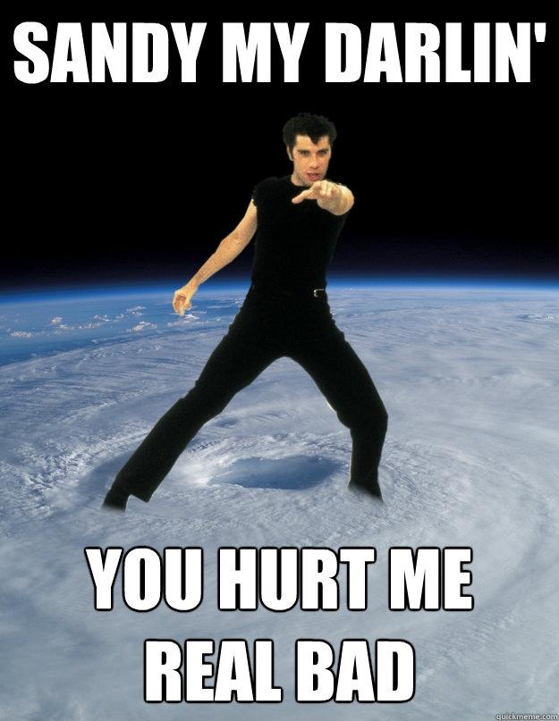 Sandy my darlin' you hurt me real bad  Hurricane Sandy