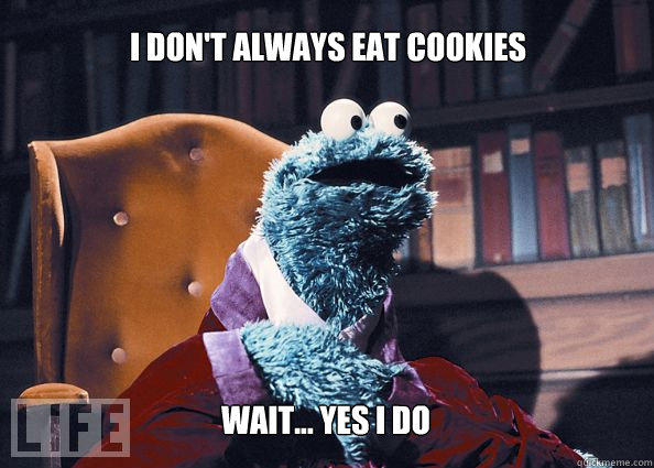 I don't always eat cookies Wait... yes I do  Cookieman