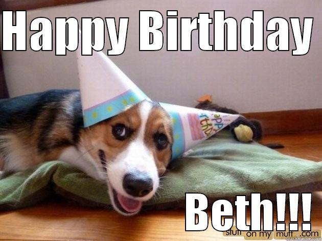 f1e98b9923d186f088c0ce124c8873aa790b2d051cc9474c4e1c380bea2865ec beth's birthday quickmeme,Happy Birthday Beth Memes