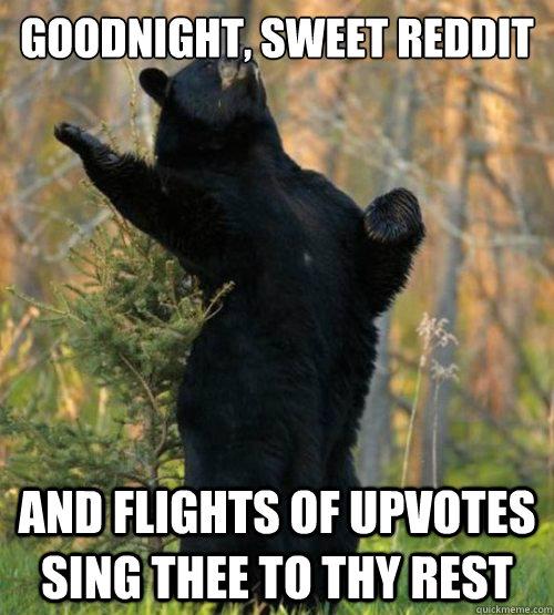 Goodnight, sweet reddit and flights of upvotes sing thee to thy rest - Goodnight, sweet reddit and flights of upvotes sing thee to thy rest  Shakesbear