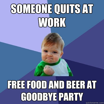Someone Quits At Work Free Food And Beer Goodbye Party