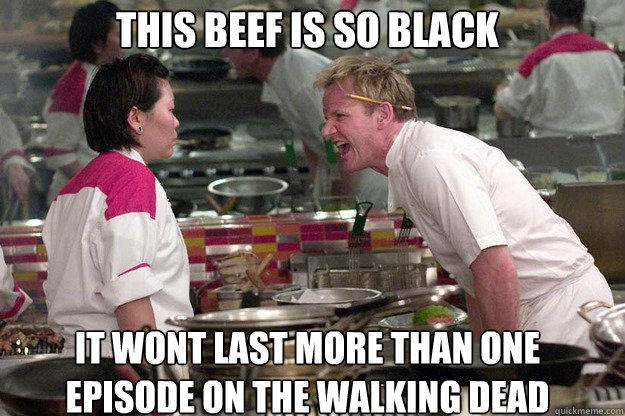 IT WONT LAST MORE THAN ONE EPISODE ON THE WALKING DEAD THIS BEEF IS SO BLACK - IT WONT LAST MORE THAN ONE EPISODE ON THE WALKING DEAD THIS BEEF IS SO BLACK  Misc