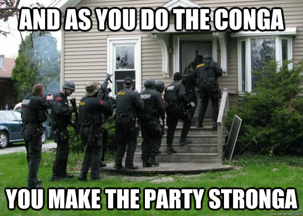and as you do the conga you make the party stronga