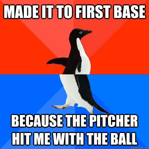 made it to first base because the pitcher hit me with the ball - made it to first base because the pitcher hit me with the ball  Socially Awesome Awkward Penguin