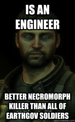 Is an engineer Better necromorph killer than all of Earthgov soldiers - Is an engineer Better necromorph killer than all of Earthgov soldiers  Misc