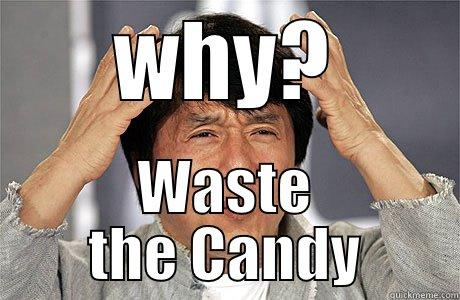 WHY? WASTE THE CANDY EPIC JACKIE CHAN