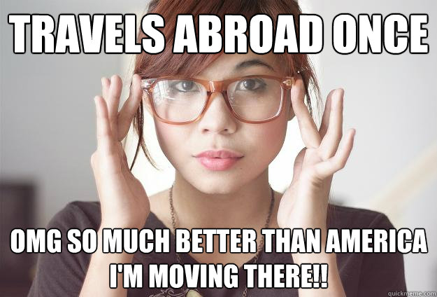 Travels abroad once OMG SO MUCH BETTER THAN AMERICA I'M MOVING THERE!!