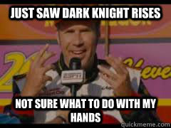 Just saw dark knight rises not sure what to do with my hands - Just saw dark knight rises not sure what to do with my hands  Misc