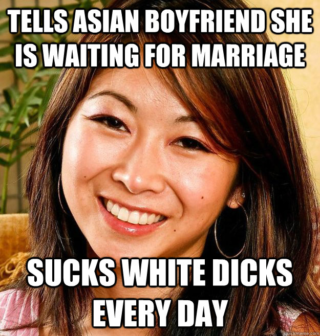 Tells Asian Boyfriend She Is Waiting For Marriage Sucks White Dicks Every Day