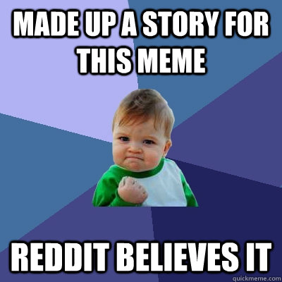 made up a story for this meme reddit believes it - made up a story for this meme reddit believes it  Success Kid