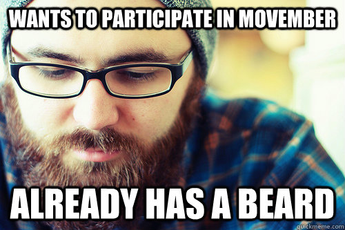 Wants to participate in Movember Already has a beard  Hipster Problems