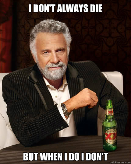 i don't always die but when i do i don't - i don't always die but when i do i don't  Dos Equis man